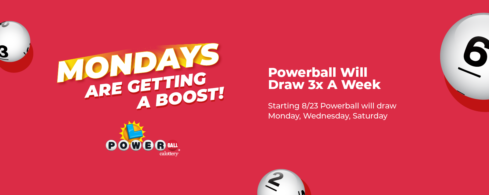 Mondays are getting a boost! Powerball will draw 3 times a week starting Monday, August 23rd. Now draws Monday, Wednesday, Saturday.